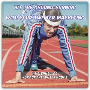 HIT THE GROUND RUNNING WITH YOUR TWITTER MARKETING