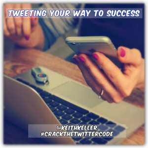 TWEETING YOUR WAY TO SUCCESS