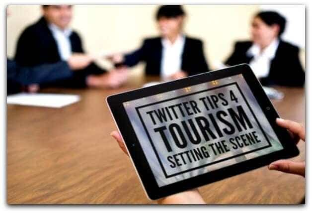 TWITTER TIPS 4 TOURISM - SETTING THE SCENE